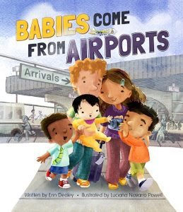 Babies Come From Airports by Erin Dealey & Luciana Navarro Powell