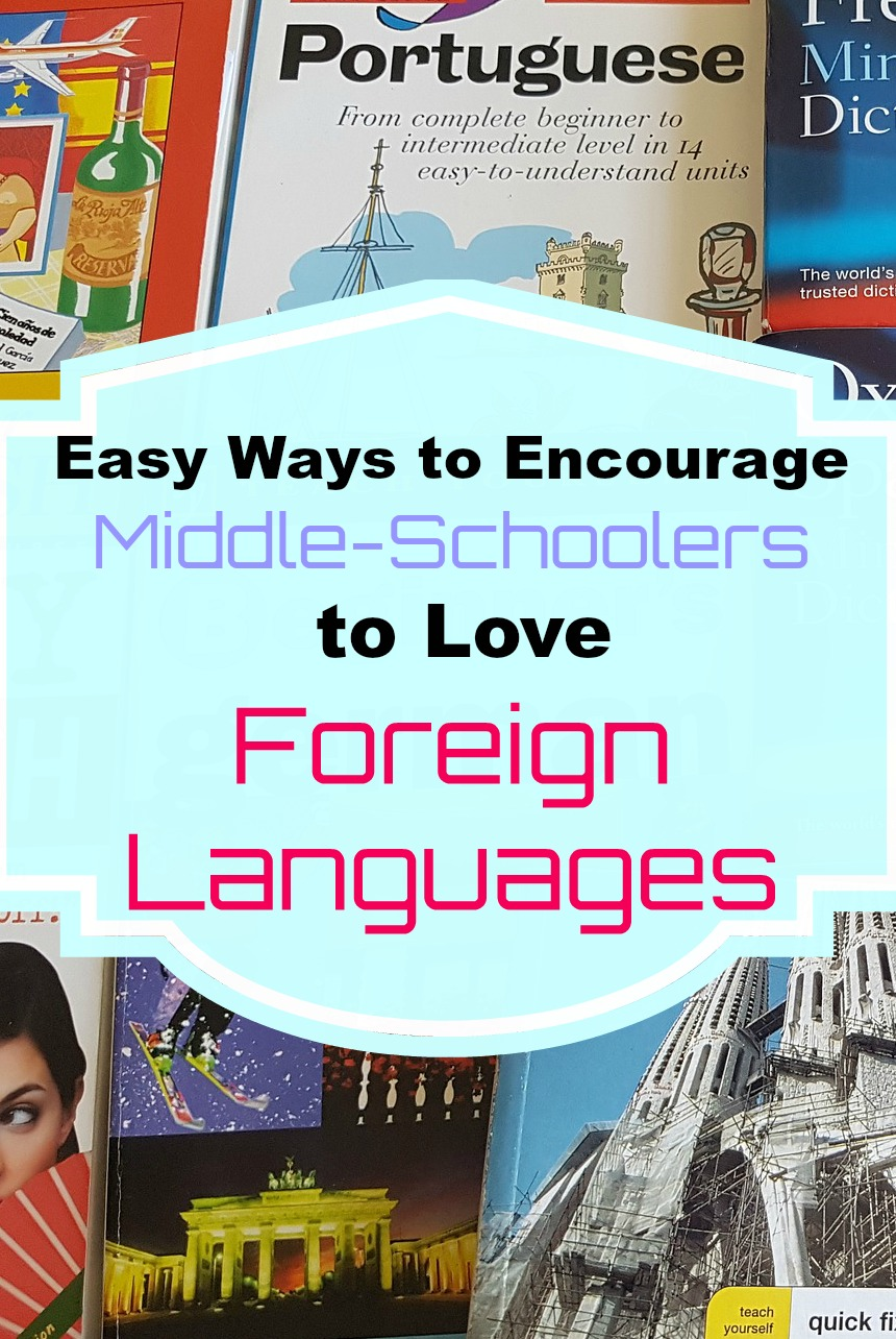 Easy Ways to Encourage Middle-Schoolers to Love Foreign Languages